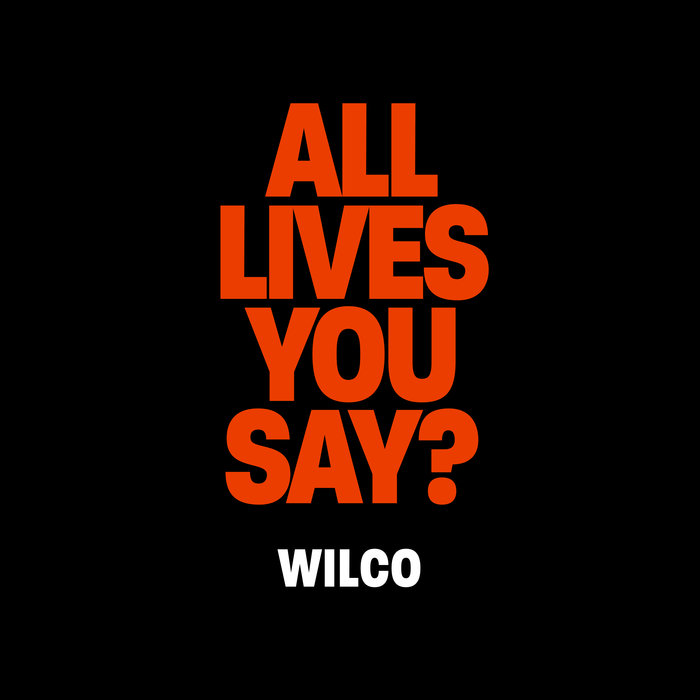 "Wilco Releases New Benefit Song, ""All Lives, You Say?"""